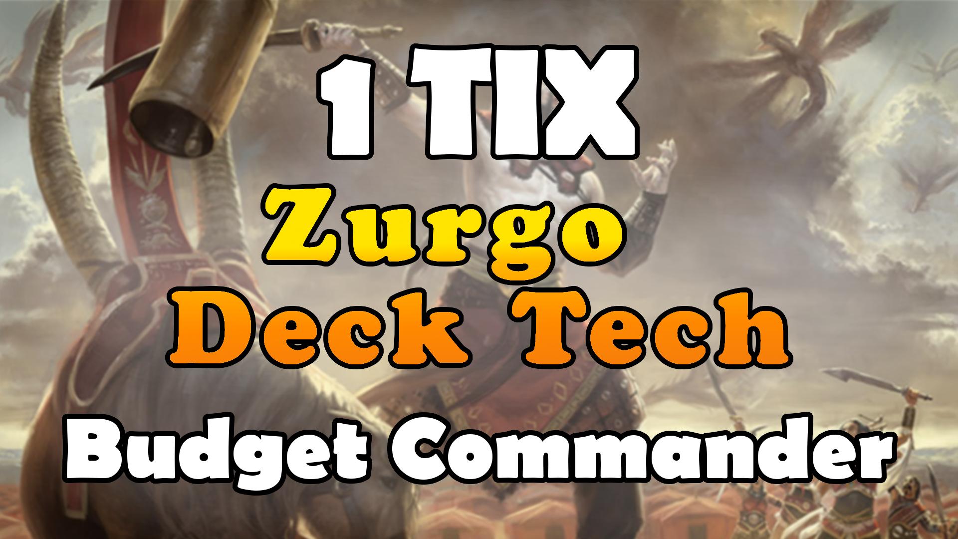 1 TIX Zurgo Budget Deck Tech